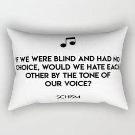 If we were blind and had no choice, would we hate each other by the tone of  our voice?  Schism Rectangular Pillow