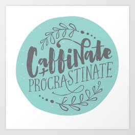 Caffeinate and Procrastinate Art Print
