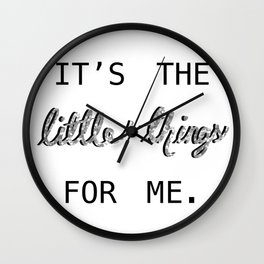 It's the Little Things for me Wall Clock