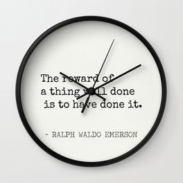 The reward of a thing well done is to have done it. Wall Clock