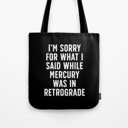 Sorry for Mercury Retrograde Tote Bag