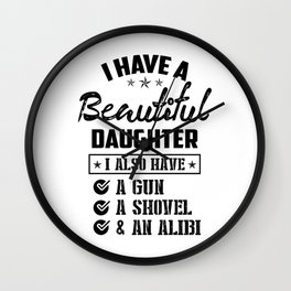 Awesome Daughter Shirt I Have A Beautiful Daughter Gun Shovel An Alibi Wall Clock