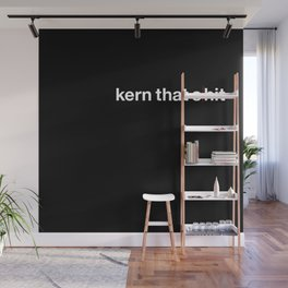 Kern That Shit Wall Mural