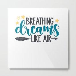 Breathing Dreams Like Air shirt tshirt tees Metal Print