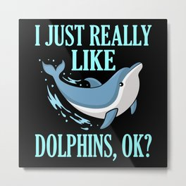Just really like Dolphins, ok? Save The Dolphins Metal Print
