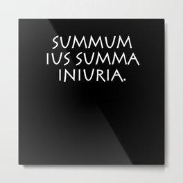 Summum ius summa iniuria Metal Print