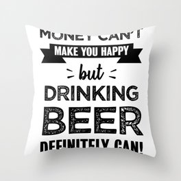 Drinking beer makes you happy Funny Gift Throw Pillow