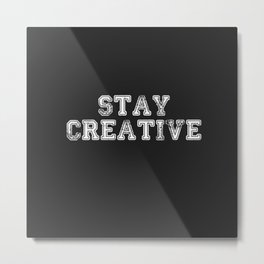 Stay Creative Metal Print