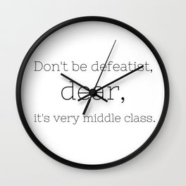 Don't be defeatist, Dear - Downton Abbey - TV Show Collection Wall Clock