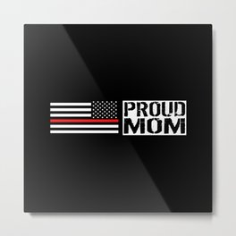 Firefighter: Proud Mom (Thin Red Line) Metal Print