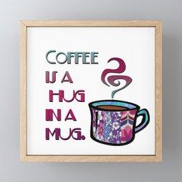 Coffee is a hug in a mug Framed Mini Art Print