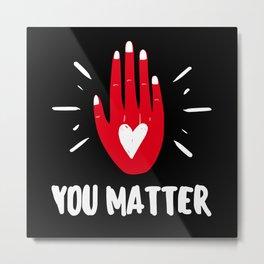 You matter, du bist wichtig Valentinstag Metal Print