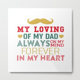 my loving of my dad always on my mind forever in my heart Metal Print