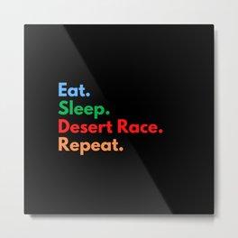Eat. Sleep. Desert Race. Repeat. Metal Print