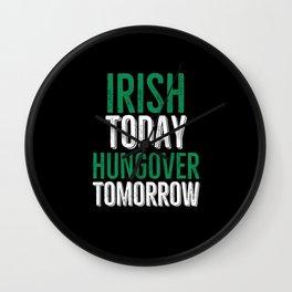 Irish Today Hungover Tomorrow Wall Clock