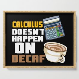 Calculus Doesn't Happen On Decaf For Math Teacher Serving Tray