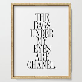 The bags under my eyes are - Quote Serving Tray