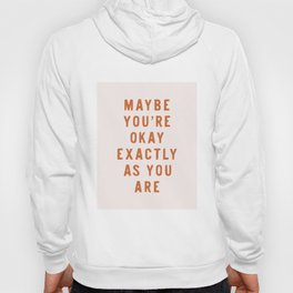 Maybe You're Okay Exactly As You Are Hoody