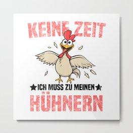 Keine Zeit Ich Muss Zu Meinen Hühnern T Shirt Hühner TShirt Gockel Shirt Spruch Geschenk Metal Print