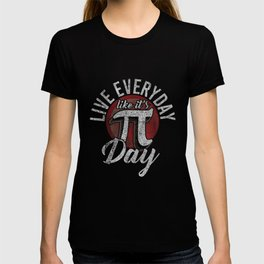 Pi Day T Shirt   Live Everyday Like Its Pi Day Distressed T-shirt