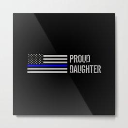 Police: Proud Daughter (Thin Blue Line) Metal Print