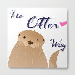 No Otter Way Metal Print