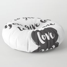 You don't give love to get love, you give to become love Quote Floor Pillow