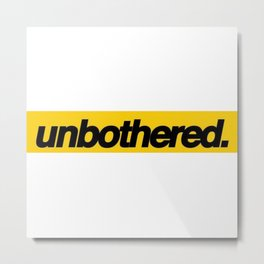 Unbothered - Adjective - Showing or Feeling A Lack Of Concern About Or Interest In Something. Metal Print