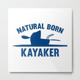 Natural Born Kayaker Metal Print