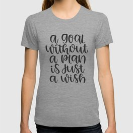 a goal without a plan is just a wish T-shirt