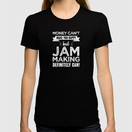 Jam making makes you happy Funny Gift T-shirt