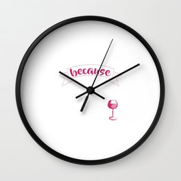 Wine because You're a Classy Drunk Drinking T-Shirt Wall Clock