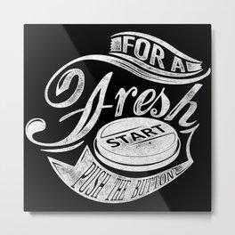 For a fresh start push button white Metal Print