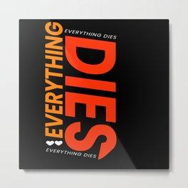 Everthing Dies Sarkasmus Metal Print