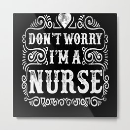 Don't Worry I'm A Nurse Metal Print