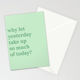 why let yesterday take up so much of today? Stationery Cards