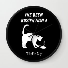 I've Been Busier Than a Cat Burying Shit On Concrete Wall Clock