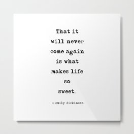 That it will never come again - Emily Dickinson Metal Print