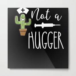 I'm Not A Hugger Sarcastic Cactus Nurse Metal Print