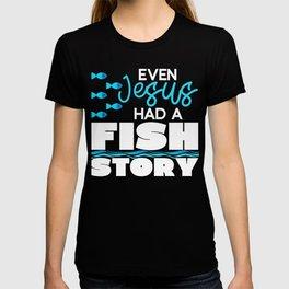 Even Jesus Had a Fish Story Fishing Rod Bait Fisher Design T-shirt