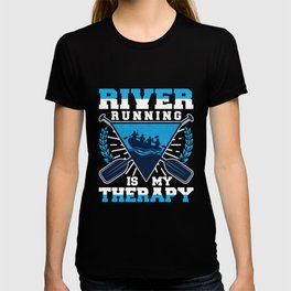 River Running Is My Therapy Funny Rafting T-shirt