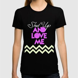 SHUT UP AND LOVE ME © - PINK EDITION - T-shirt