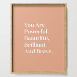 You Are Powerful, Beautiful, Brilliant And Brave Serving Tray