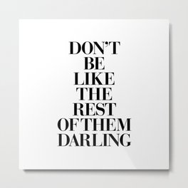Don't Be Like the Rest of them Darling black-white typography poster black and white wall home decor Metal Print