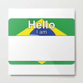 Hello I am from Brazil Metal Print