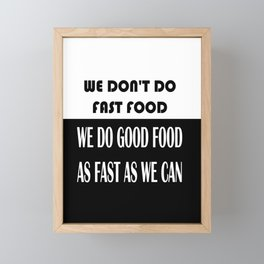 we don't do fast food, we do good food as fast as we can Framed Mini Art Print