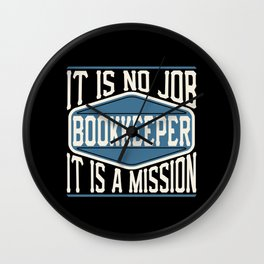 Bookkeeper  - It Is No Job, It Is A Mission Wall Clock