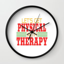 Let's Get Physical with Therapy. Independence With Therapy. Get up, get better, get here! Physic Wall Clock
