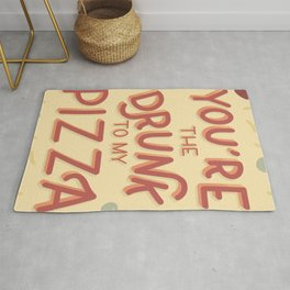 You're the Drunk to my Pizza Rug