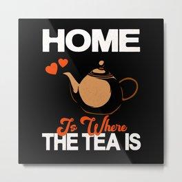 Home Is Where The Tea Is Teapot Tea Drinker Metal Print